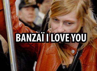 Banzai i love you